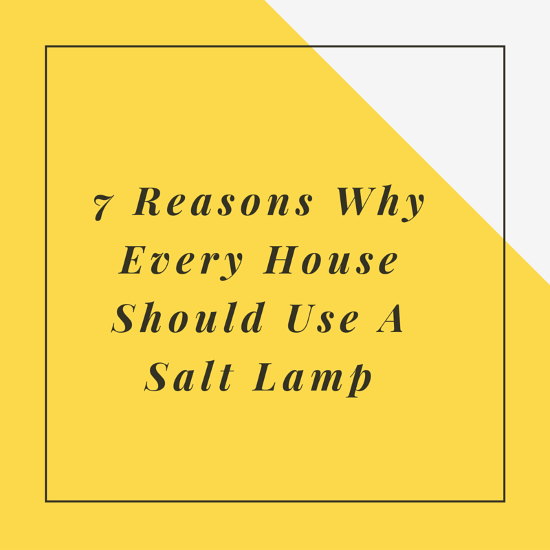 7 Reasons Why Every House Should Use a Salt Lamp