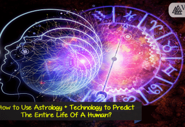 How to Use Astrology + Modern Day Technology to Predict The Entire Life Of A Human