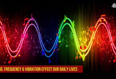 How Sound, Frequency & Vibration Effect Our Daily Lives