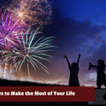 8 Ways to Make the Most of Your Life