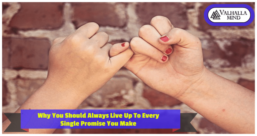 Live Up To Every Single Promise You Make