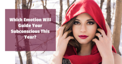 Which Emotion Will Guide Your Subconscious in 2016?
